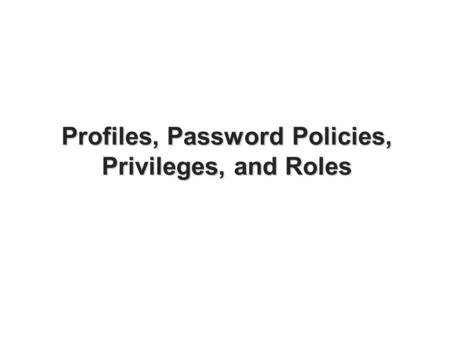 Profiles, Password Policies, Privileges, and Roles.