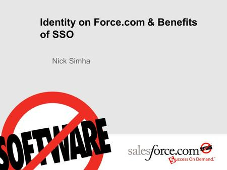 Identity on Force.com & Benefits of SSO Nick Simha.