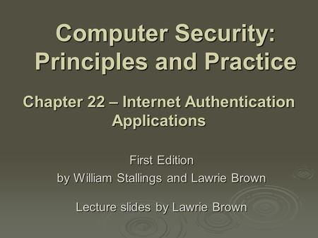 Computer Security: Principles and Practice First Edition by William Stallings and Lawrie Brown Lecture slides by Lawrie Brown Chapter 22 – Internet Authentication.