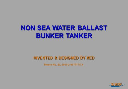 NON SEA WATER BALLAST BUNKER TANKER INVENTED & DESIGNED BY XED