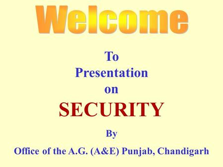 To Presentation on SECURITY By Office of the A.G. (A&E) Punjab, Chandigarh.