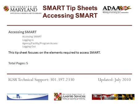 This tip sheet focuses on the elements required to access SMART. Total Pages: 5 Accessing SMART Logging In Agency/Facility/Program Access Logging Out IGSR.
