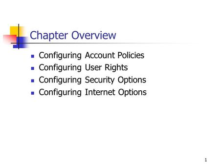 1 Chapter Overview Configuring Account Policies Configuring User Rights Configuring Security Options Configuring Internet Options.