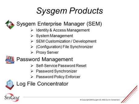 © Copyright 2009 Sysgem AG, 8002 Zurich, Switzerland Sysgem Products Sysgem Enterprise Manager (SEM)  Identity & Access Management  System Management.