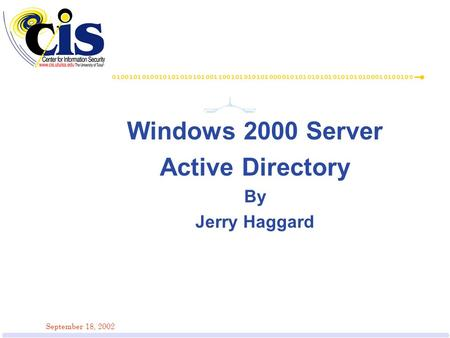 September 18, 2002 Windows 2000 Server Active Directory By Jerry Haggard.