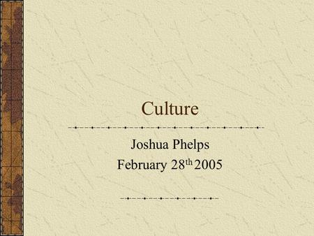 Culture Joshua Phelps February 28 th 2005. Lecture Outline Introduction to Culture Culture and Social Psychology Social Psychological Concepts and Variations.
