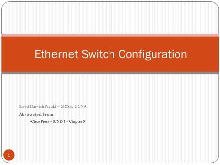 Saeed Darvish Pazoki – MCSE, CCNA Abstracted From: Cisco Press – ICND 1 – Chapter 9 Ethernet Switch Configuration 1.