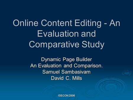 ISECON 2006 Online Content Editing - An Evaluation and Comparative Study Dynamic Page Builder An Evaluation and Comparison. Samuel Sambasivam David C.