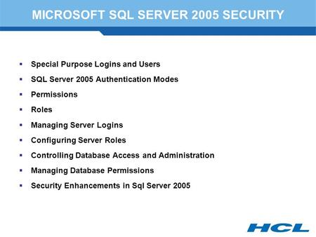 MICROSOFT SQL SERVER 2005 SECURITY  Special Purpose Logins and Users  SQL Server 2005 Authentication Modes  Permissions  Roles  Managing Server Logins.
