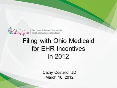 Filing with Ohio Medicaid for EHR Incentives in 2012 Cathy Costello, JD March 16, 2012.