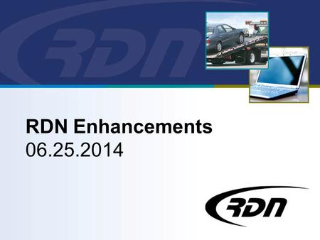 RDN Enhancements 06.25.2014. Dear Customers, RDN is happy to announce our next release, scheduled to go into production on June 25, 2014. Below is a list.