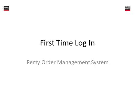 First Time Log In Remy Order Management System. Logging In To log in to the system, enter your User Name and Password, then click Log In The first time.