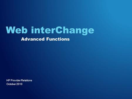 HP Provider Relations October 2010 Web interChange Advanced Functions.