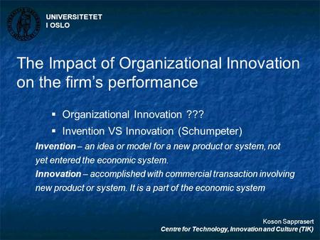 The Impact of Organizational Innovation on the firm's performance  Organizational Innovation ???  Invention VS Innovation (Schumpeter) Invention – an.