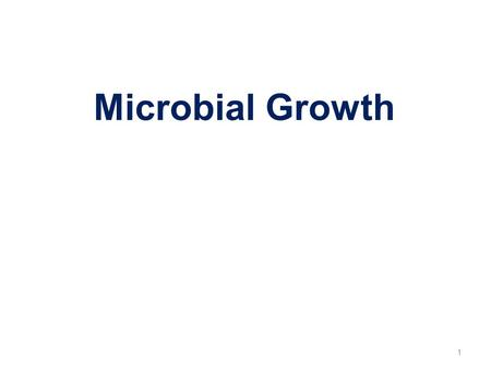 Microbial Growth 1.