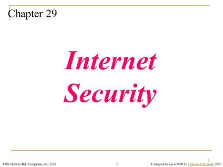 ©The McGraw-Hill Companies, Inc., 2000© Adapted for use at JMU by Mohamed Aboutabl, 2003Mohamed Aboutabl1 1 Chapter 29 Internet Security.