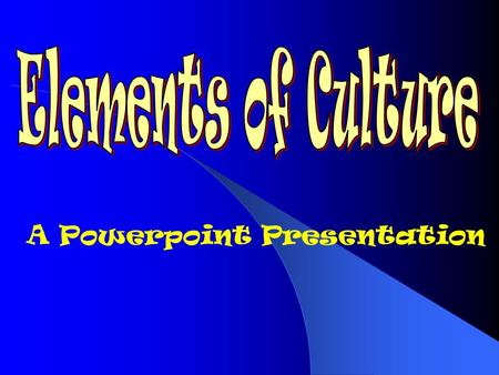 A Powerpoint Presentation What is Culture? Culture is the way of life of a group of people.