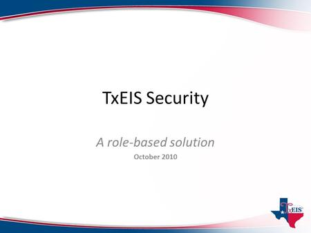 TxEIS Security A role-based solution October 2010.