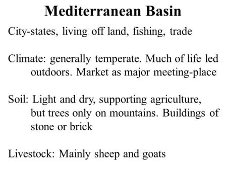 Mediterranean Basin City-states, living off land, fishing, trade Climate: generally temperate. Much of life led outdoors. Market as major meeting-place.