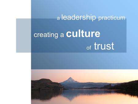 Creating a culture of trust a leadership practicum.