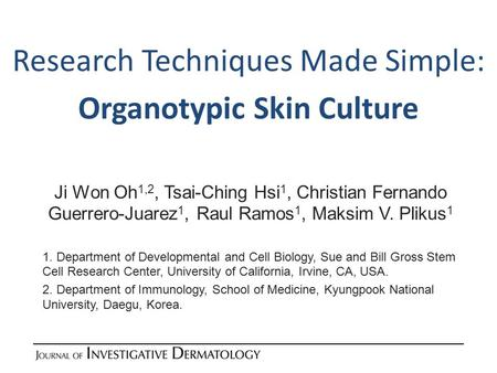 Research Techniques Made Simple: Organotypic Skin Culture Ji Won Oh 1,2, Tsai-Ching Hsi 1, Christian Fernando Guerrero-Juarez 1, Raul Ramos 1, Maksim V.