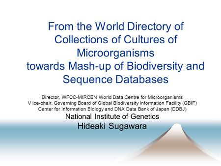 From the World Directory of Collections of Cultures of Microorganisms towards Mash-up of Biodiversity and Sequence Databases Director, WFCC-MIRCEN World.