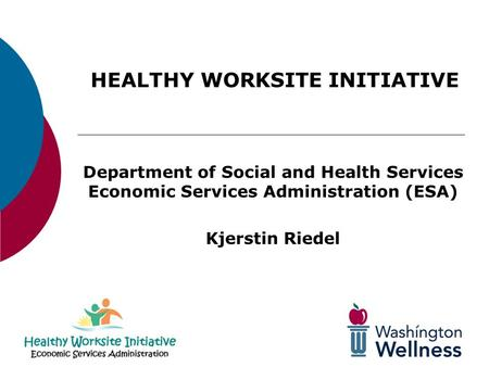 Department of Social and Health Services Economic Services Administration (ESA) Kjerstin Riedel HEALTHY WORKSITE INITIATIVE.