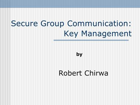 Secure Group Communication: Key Management by Robert Chirwa.