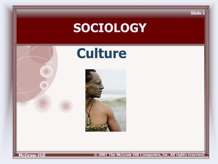McGraw-Hill © 2007 The McGraw-Hill Companies, Inc. All rights reserved. Slide 1 Culture SOCIOLOGY.