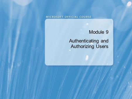 Module 9 Authenticating and Authorizing Users. Module Overview Authenticating Connections to SQL Server Authorizing Logins to Access Databases Authorization.