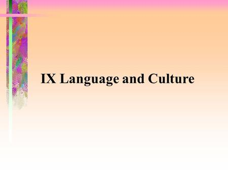 IX Language and Culture. 9.1 Introduction 9.2 What is culture? In broad sense, culture means the total way of life of a people, including the patterns.