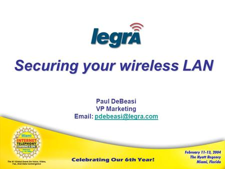 Securing your wireless LAN Paul DeBeasi VP Marketing