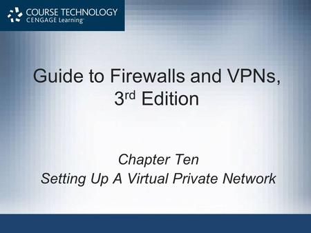 Guide to Firewalls and VPNs, 3 rd Edition Chapter Ten Setting Up A Virtual Private Network.