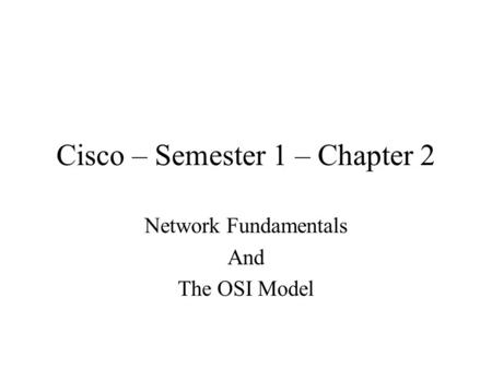 Cisco – Semester 1 – Chapter 2 Network Fundamentals And The OSI Model.