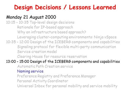 Design Decisions / Lessons Learned Monday 21 August 2000 10:15 - 10:35 Top-level design decisions Rationale for IP-based approach Why an infrastructure.