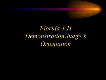 Florida 4-H Demonstration Judge's Orientation. Demonstrations  Purpose: To learn public speaking skills and delve into chosen subject matter  Presentations.