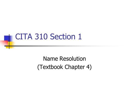 CITA 310 Section 1 Name Resolution (Textbook Chapter 4)