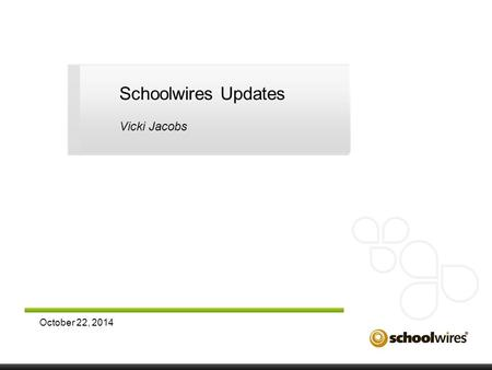 October 22, 2014 Schoolwires Updates Vicki Jacobs.
