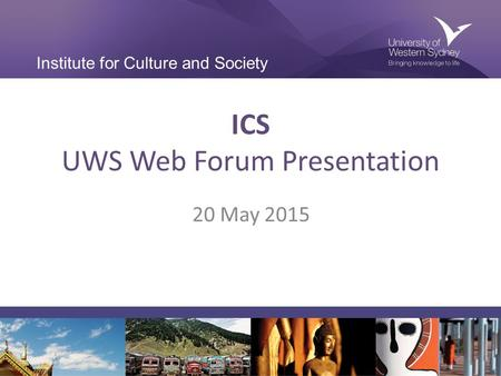 Institute for Culture and Society ICS UWS Web Forum Presentation 20 May 2015.