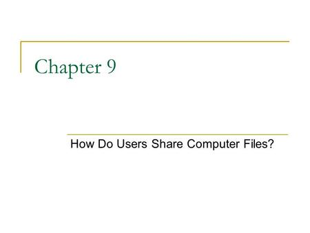 Chapter 9 How Do Users Share Computer Files?. What is a File Server A (central) computer which stores files which can be accessed by network users.