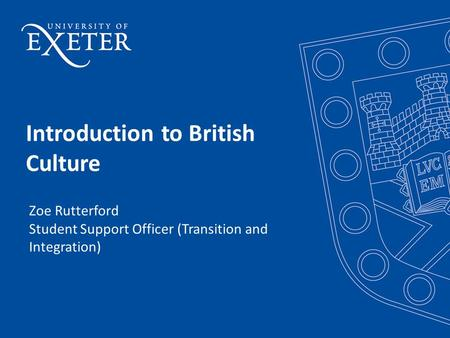 Introduction to British Culture Zoe Rutterford Student Support Officer (Transition and Integration)