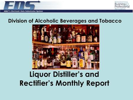 Division of Alcoholic Beverages and Tobacco Liquor Distiller's and Rectifier's Monthly Report.