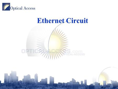 Ethernet Circuit. Ethernet Circuit Concepts Circuit switching features –End to end quality of service –End to end Layer 2 security –Granular bandwidth.