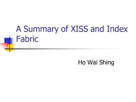A Summary of XISS and Index Fabric Ho Wai Shing. Contents Definition of Terms XISS (Li and Moon, VLDB2001) Numbering Scheme Indices Stored Join Algorithms.