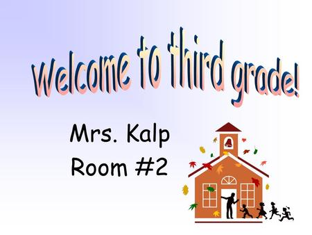 Mrs. Kalp Room #2. o Greetings o Schedule o Daily Objectives o Thumbs Up o Really Good Student o Morning Message o Mystery Student o Question of the Week.