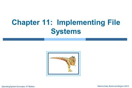 Silberschatz, Galvin and Gagne ©2013 Operating <strong>System</strong> Concepts– 9 9h Edition Chapter 11: Implementing <strong>File</strong> <strong>Systems</strong>.