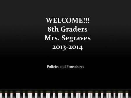 WELCOME!!! 8th Graders Mrs. Segraves 2013-2014 Policies and Procedures.
