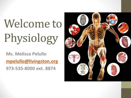 Welcome to Physiology Ms. Melissa Pelullo 973-535-8000 ext. 8874.
