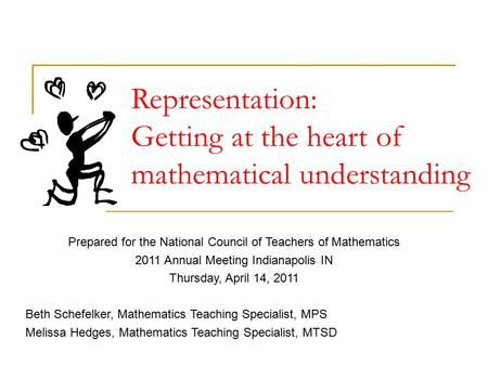 Representation: Getting at the heart of mathematical understanding Prepared for the National Council of Teachers of Mathematics 2011 Annual Meeting Indianapolis.