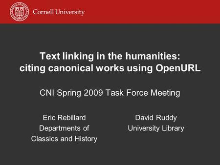 Text linking in the humanities: citing canonical works using OpenURL CNI Spring 2009 Task Force Meeting Eric Rebillard Departments of Classics and History.